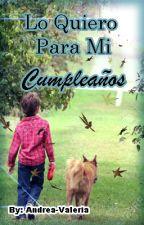 Lo  Quiero Para Mi Cumpleaños by Andrea-Valeria