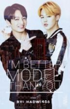 I'm Better Model Than You // Jikook by HaDwi456