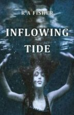 Inflowing Tide (#Wattys2016) by RobynFisher7