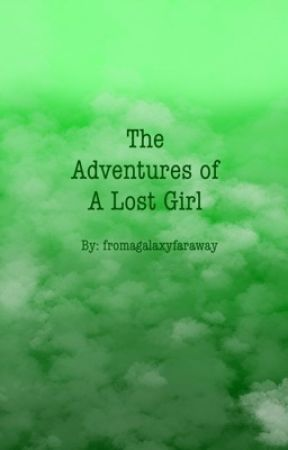 The Adventures Of A Lost Girl by fromagalaxyfaraway