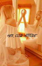 Her Cold Attitude [JK] by vantaefics