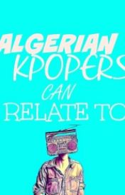 ALGERIAN KPOPERS CAN RELATE! by Lilalyly