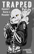 TRAPPED - Gaster!Sans x Reader by UndertaleReads