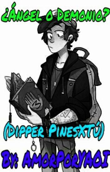 ¿Angel o Demonio? [Book #2] (Dipper Pines x Tú)
