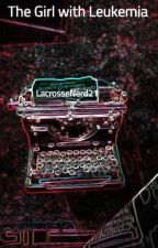 The Girl with Leukemia by LacrosseNerd21