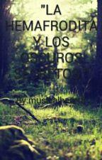 """""""LA HEMAFRODITA Y LOS OSCUROS SECRETOS """" by musicalheart5"""