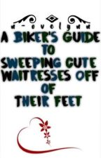 A Biker's Guide to Sweeping Cute Waitresses Off of Their Feet by n-ovelynn