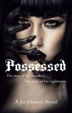 Possessed [Erotic Paranormal Romance] by SometimesINovel