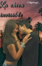La Chica Invisible  {MB} ||Terminada|| by FanficsxMB