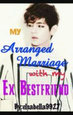 My Arranged Marriage With My Ex Bestfriend~A BTS Taehyung/V ff[ON HOLD] by elsabella9927