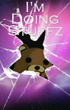 I'm Doing Stuffz by petunia4075