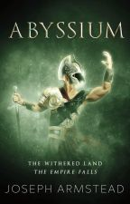 The Withered Land, The Empire Falls: ABYSSIUM by JosephArmstead