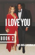 I Love You (Book2) by QueenBeysus