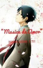 """Musica De Amor"" (Kousei Arima Y Tu) by Fanfic-Girl01"