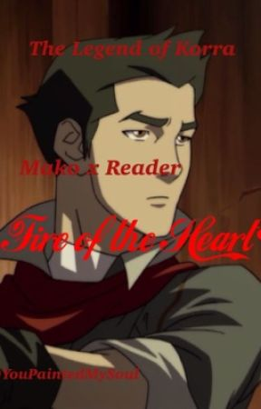 •Fire of the Heart• (Mako x Reader) by YouPaintedMySoul