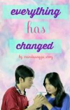 Everything Has Changed by amandaangga_story