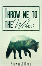 Throw me to the Wolves by StrangeFORyou