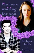 I'm here waiting for you - Richpez fanfic by sharizameredith