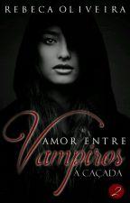 "Amor Entre Vampiros  "" A caçada""   by beka-oliver"