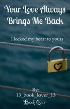 Your Love Always Brings Me Back by 13_book_lover_13