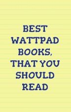 BEST WATTPAD BOOKS, THAT YOU SHOULD READ by Millany