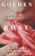 Golden Rose by LadyMaryLannister