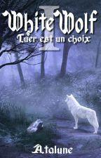 White Wolf: Tome 1: Tuer est un choix (Sous Contrat) by Atalune