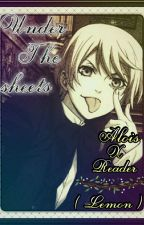 Under The Sheets//Alois X Reader ( Lemon ) by Unicorn_Fan_Writer