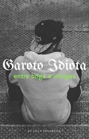 Garoto Idiota (concluída) by vily_pensativa