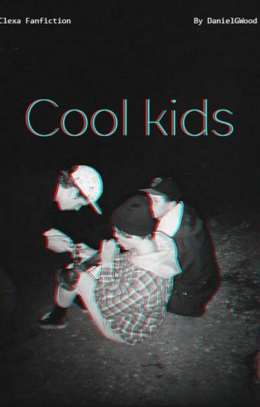 Cool Kids (Clexa)