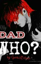 My Dad Is....Who? [My Chemical Romance Fan Fiction] by GothicBlood