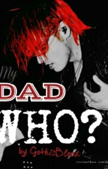 My Dad Is....Who? [My Chemical Romance Fan Fiction]