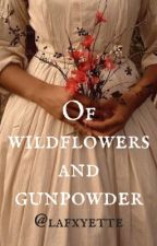 Of Wildflowers and Gunpowder by lafxyette