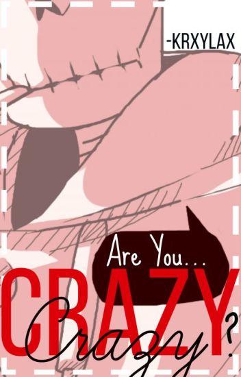 Crazy |US!Papyrus Y Tu| [EDITANDO|PAUSADA]