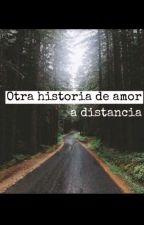 Otra historia de amor a distancia  by DannaVelarde