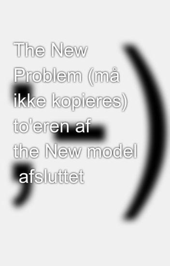 The New Problem (må ikke kopieres) to'eren af     the New model  afsluttet