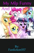 My MLP funny and kawaii pics by Fanfiction557