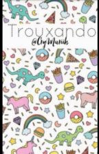 Trouxando by CryMariih