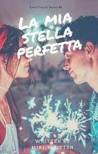 La Mia Stella Perfetta #LoveCoupleSeries5 by miriam__95