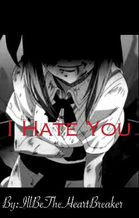 I Hate You ●DISCONTINUED● by Melody_Yui_Dragneel