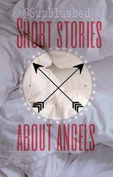 Short Stories About Angels by SunBlushed