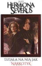 Hermiona i Severus - Działa na nią jak narkotyk. by Jazz777