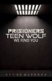 Prisoners - TEEN WOLF by ivyquadros