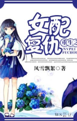 Đọc truyện [NT] Trọng sinh chi nữ phụ báo thù - Phong Tuyết Phiêu Nhứ.