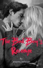 The Bad Boy's Revenge by dreamit_believeit