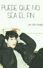 Puede que no sea el fin || ChanBaek by ChoiCinddy