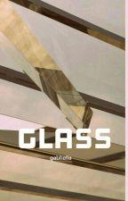 Glass; rdg by gabhella