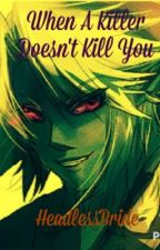 When A Killer Doesn't Kill You (Ben Drowned Fanfiction) by ruledbymarzz