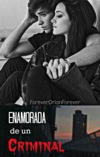 Enamorada de un criminal (Adaptada) by ForeverOrianForever