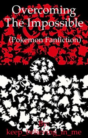 Overcoming the Impossible (Pokemon Fanfiction) by keep_believing_in_me